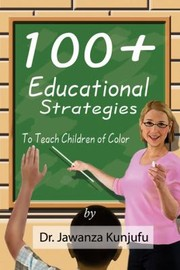 Cover of: 100 Plus Educational Strategies To Teach Children Of Color | Jawanza Kunjufu