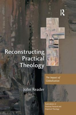 Reconstructing Practical Theology The Impact Of Globalization by John Reader