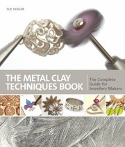 Cover of: Metal Clay Techniques The Complete Guide For All Jewellery Makers | Sue Heaser