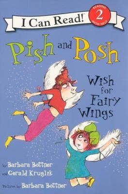 Pish And Posh Wish For Fairy Wings by Barbara Bottner