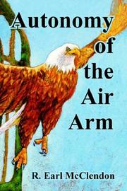 Cover of: Autonomy of the air arm by R. Earl McClendon