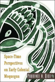 Cover of: SpaceTime Perspectives on Early Colonial Moquegua | Prudence M. Rice