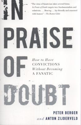 In Praise Of Doubt How To Have Convictions Without Becoming A Fanatic by Peter L. Berger