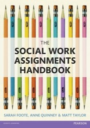 Cover of: The Social Work Assignments Handbook A Practical Guide For Students | Matt Taylor