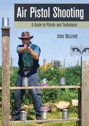 Cover of: Air Pistol Shooting A Guide To Pistols And Techniques | John Bezzant