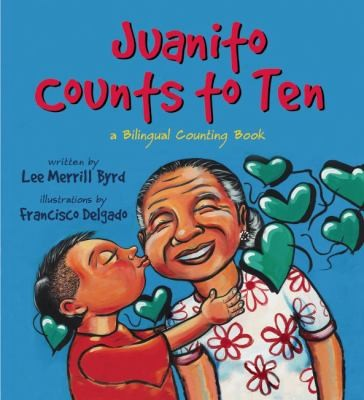 Juanito Counts To Ten Johnny Cuenta Hasta Diez A Bilingual Counting Book by Lee Merrill Byrd