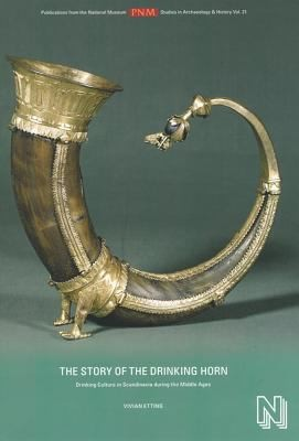 The Story Of The Drinking Horn Drinking Culture In Scandinavia During The Middle Ages by Vivian Etting