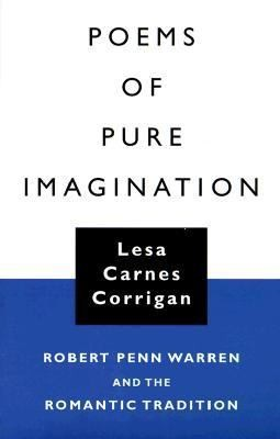 Poems Of Pure Imagination Robert Penn Warren And The Romantic Tradition by Lesa Carnes Corrigan