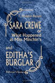 Cover of: Sara Crewe; or, What Happened at Miss Minchin's; and Editha's Burglar by Frances Hodgson Burnett