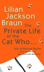 Cover of: The Private Life Of The Cat Who Tales Of Koko And Yum Yum From The Journal Of James Mackintosh Quilleran | Lilian Jackson Braun