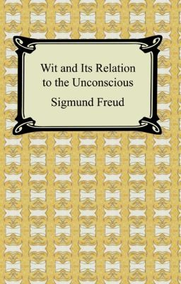 Wit And Its Relation To The Unconscious by A. A. Brill