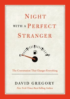 Night With A Perfect Stranger The Conversation That Changes Everything by David Gregory