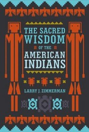 Cover of: The Sacred Wisdom Of The American Indians | Larry J. Zimmerman