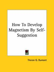 Cover of: How To Develop Magnetism By Self-Suggestion | Theron Q. Dumont