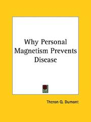 Cover of: Why Personal Magnetism Prevents Disease | Theron Q. Dumont