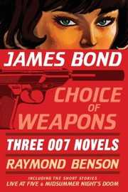 Cover of: James Bond Choice Of Weapons Three 007 Novels | Raymond Benson
