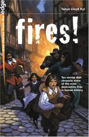 Cover of: Fires! (True Stories from the Edge) by Tanya Lloyd Kyi