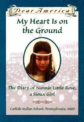 My Heart Is On The Ground The Diary Of Nannie Little Rose A Sioux Girl by Ann Rinaldi