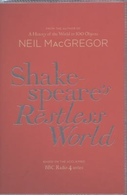 Shakespeares Restless World by Neil MacGregor