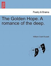 Cover of: The Golden Hope a Romance of the Deep | William Clark Russell