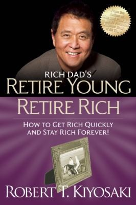 Rich Dads Retire Young Retire Rich How To Get Rich And Stay Rich by Robert T. Kiyosaki
