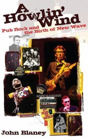 Cover of: A Howlin Wind Pub Rock And The Birth Of New Wave | John Blaney