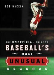 Cover of: The Unofficial Guide to Baseball's Most Unusual Records | Bob Mackin