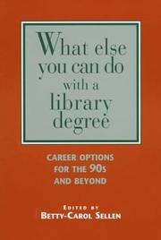 Cover of: What else you can do with a library degree | Betty-Carol Sellen