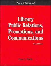 Cover of: Library Public Relations, Promotions, And Communications (How to Do It Manuals for Librarians) (How to Do It Manuals for Librarians) by Lisa A. Wolfe