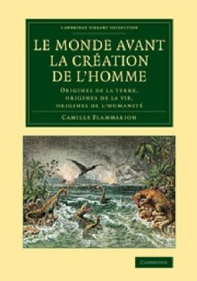 Le Monde Avant la Creation de lHomme by Camille Flammarion