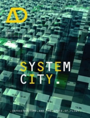 System City Infrastructure And The Space Of Flows by Michael Weinstock