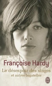 Cover of: Le Dsespoir Des Singes Et Autres Bagatelles by Francoise Hardy