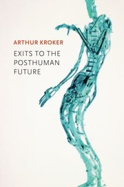 Cover of: Exits to the Posthuman Future | Arthur Kroker
