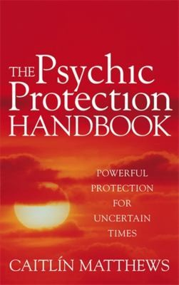 The Psychic Protection Handbook by Caitlin Matthews