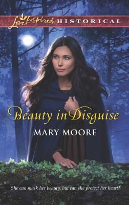 Beauty in Disguise                            Love Inspired Historical by Mary Moore