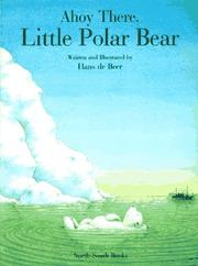 Cover of: Ahoy There, Little Polar Bear! by hans de Beer