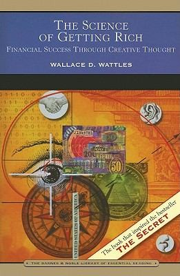 The Science Of Getting Rich Financial Success Through Creative Thought by Wallace D. Wattles