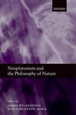 Neoplatonism And The Philosophy Of Nature by Christoph Horn