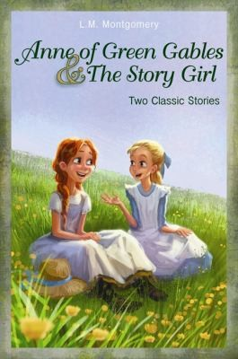 Anne Of Green Gables And The Story Girl by Lucy Maud Montgomery