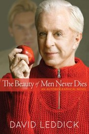 Cover of: The Beauty Of Men Never Dies An Autobiographical Novel | David Leddick