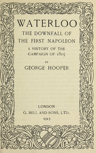 Waterloo, the downfall of the first Napoleon by Hooper, George
