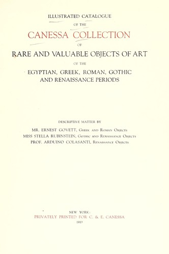 Illustrated catalogue of the Canessa collection of rare and valuable objects of art of the Egyptian, Greek, Roman, Gothic and Renaissance periods by Ernest Govett, Colasanti, Arduino