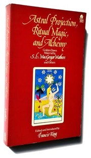 Cover of: Astral projection, Ritual Magic and Alchemy by S. L. MacGregor Mathers, Francis King, R. A. Gilbert