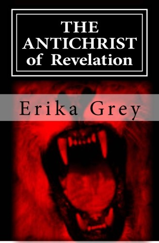 The Antichrist of Revelation by Erika Grey