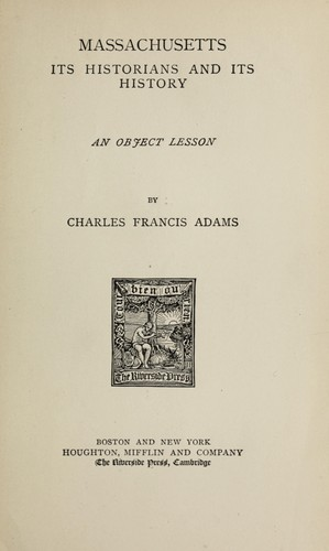 Massachusetts: Its Historians and Its History: An Object Lesson by Charles Francis Adams