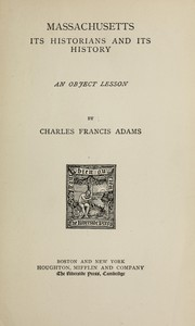 Cover of: Massachusetts: Its Historians and Its History: An Object Lesson by Charles Francis Adams