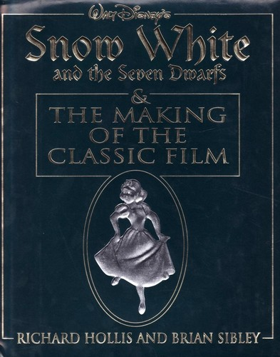 Walt Disney's Snow White and the Seven Dwarfs & The Making of the Classic Film by Richard Holliss