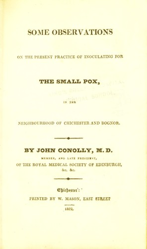 Some observations on the present practice of inoculating for the small pox, in the neighbourhood of Chichester and Bognor by John Conolly