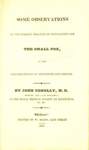 Cover of: Some observations on the present practice of inoculating for the small pox, in the neighbourhood of Chichester and Bognor | John Conolly