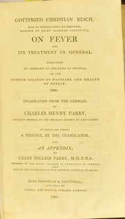 Cover of: On fever and its treatment in general : published by command of the King of Prussia, by the Higher College of Medicine and Health of Berlin, 1800 by Gottfried Christian Reich, Charles Henry Parry, Caleb Hillier Parry